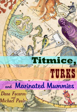 Titmice, Turks and Marinated Mummies